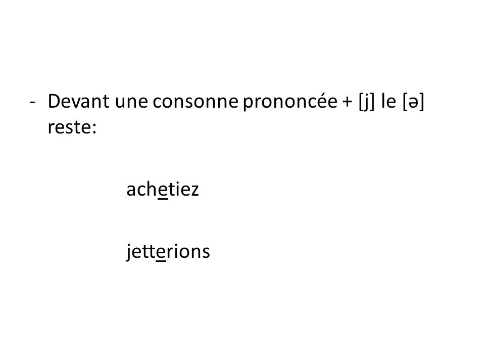 Devant une consonne prononcée + [j] le [ə] reste: